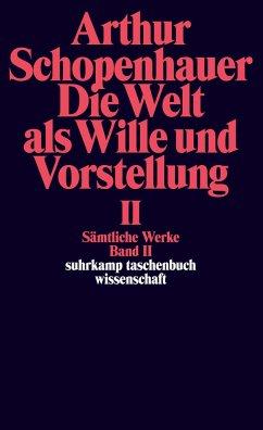 Die Welt als Wille und Vorstellung II - Schopenhauer, Arthur