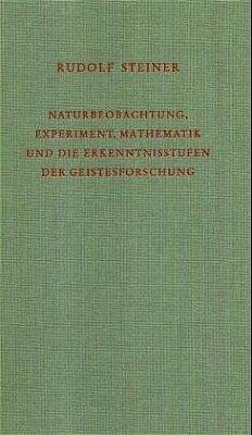 Naturbeobachtung, Experiment, Mathematik und die Erkenntnisstufen der Geistesforschung - Steiner, Rudolf