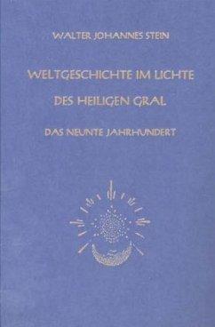 Weltgeschichte im Lichte des heiligen Gral. Das neunte Jahrhundert - Stein, Walter J.