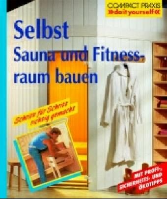 selbst sauna und fitnessraum bauen von bernhard serexhe buch. Black Bedroom Furniture Sets. Home Design Ideas