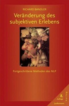 Veränderung des subjektiven Erlebens - Bandler, Richard; Grinder, John