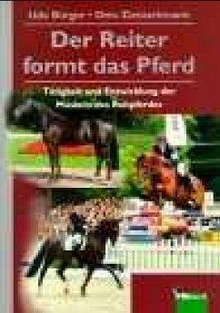 Der Reiter formt das Pferd - Bürger, Udo; Zietzschmann, Otto