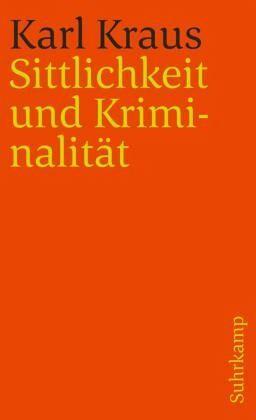 Sittlichkeit und Kriminalität - Kraus, Karl