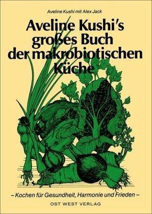 Aveline Kushi's grosses Buch der makrobiotischen Küche - Kushi, Aveline T.