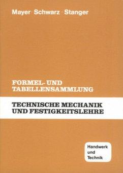 Technische Mechanik und Festigkeitslehre, Formel- und Tabellensammlung - Mayer, Hans-Georg; Schwarz, Wolfgang; Stanger, Werner