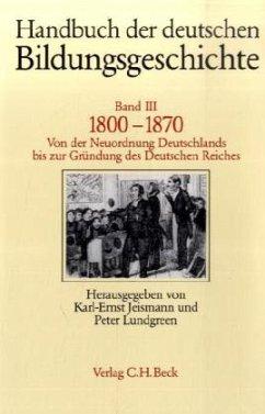 1800-1870 / Handbuch der deutschen Bildungsgeschichte, 6 Bde. Bd.3 - Jeismann, Karl-Ernst / Lundgreen, Peter (Hgg.)