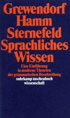Sprachliches Wissen - Grewendorf, Günther; Hamm, Fritz; Sternefeld, Wolfgang