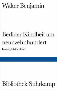 Berliner Kindheit um Neunzehnhundert - Benjamin, Walter