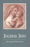 Die Jugend Jesu. Das Jakobus-Evangelium
