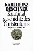 Kriminalgeschichte des Christentums 2. Die Spätantike