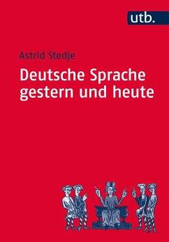 Deutsche Sprache gestern und heute - Stedje, Astrid