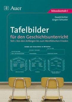 Tafelbilder für den Geschichtsunterricht 1 - Kohler, Ewald; Schuster, Jürgen