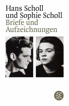 Briefe und Aufzeichnungen - Scholl, Hans; Scholl, Sophie