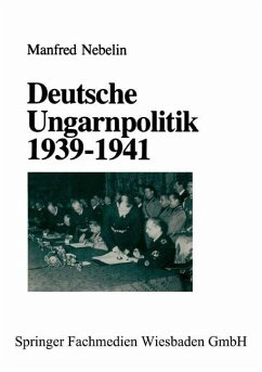 Deutsche Ungarnpolitik 1939 - 1941 - Nebelin, Manfred