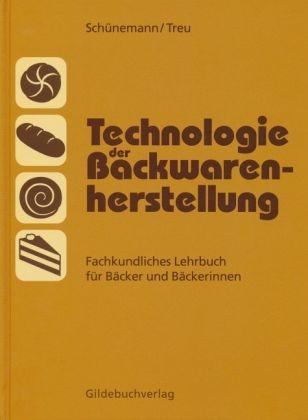 Technologie der Backwarenherstellung - Schünemann, Claus; Treu, Günter