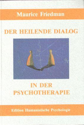 Der heilende Dialog in der Psychotherapie - Friedman, Maurice