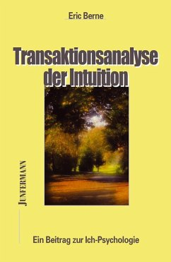 Transaktionsanalyse der Intuition - Berne, Eric