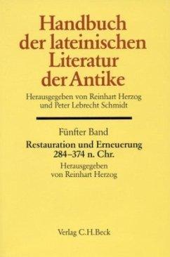 Restauration und Erneuerung. Die lateinische Literatur von 284 bis 374 n. Chr. / Handbuch der lateinischen Literatur der Antike 5 - Herzog, Reinhart / Schmidt, Peter L. (Hgg.)