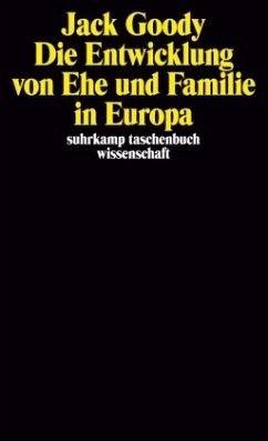 Die Entwicklung von Ehe und Familie in Europa - Goody, Jack