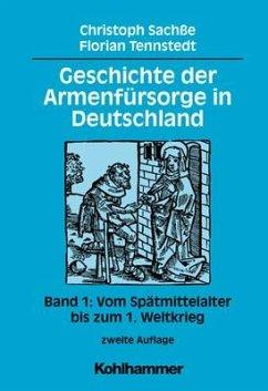 Geschichte der Armenfürsorge in Deutschland 1 - Sachße, Christoph; Tennstedt, Florian