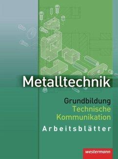 Metalltechnik. Grundbildung Technische Kommunikation. Arbeitsblätter - Kaese, Jürgen; Lernet, Franz; Rund, Wolfgang