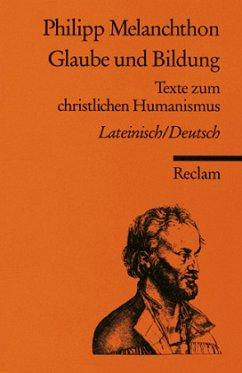 Glaube und Bildung, Lateinisch-Deutsch - Melanchthon, Philipp
