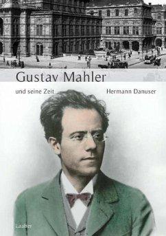 Große Komponisten und ihre Zeit. Gustav Mahler und seine Zeit - Danuser, Hermann