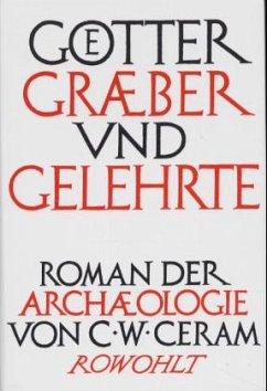 Götter, Gräber und Gelehrte - Ceram, C. W.