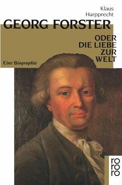 Georg Forster oder Die Liebe zur Welt - Harpprecht, Klaus