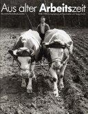 Aus alter Arbeitszeit. Bäuerliche Berufs- und Lebensbilder 1948 - 1958