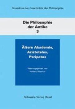Grundriss der Geschichte der Philosophie / Die Philosophie der Antike / Ältere Akademie, Aristoteles, Peripatos - Flashar, Hellmut (Hrsg.)