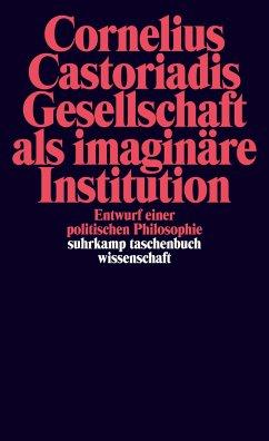 Gesellschaft als imaginäre Institution - Castoriadis, Cornelius
