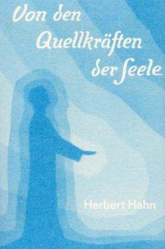 Von den Quellkräften der Seele - Hahn, Herbert