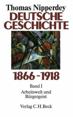 Deutsche Geschichte 1866 - 1918 Bd. I. Arbeitswelt und Bürgergeist - Nipperdey, Thomas
