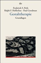 Gestalttherapie, Grundlagen - Perls, Frederick S.; Hefferline, Ralph F.; Goodman, Paul