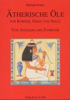 Ätherische Öle für Körper, Geist und Seele - Kraus, Michael