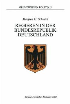 Regieren in der Bundesrepublik Deutschland - Schmidt, Manfred G.