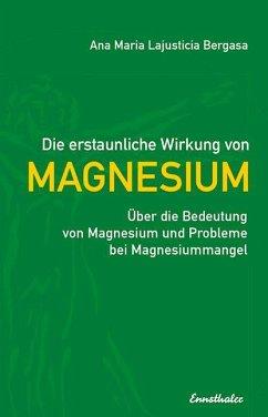 Die erstaunliche Wirkung von Magnesium - Lajusticia Bergasa, Ana M.