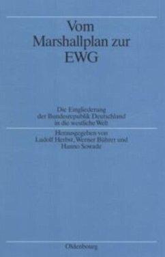 Vom Marshallplan zur EWG - Herbst, Ludolf / Bührer, Werner / Sowade, Hanno (Hgg.)