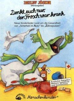 Denkt euch nur, der Frosch war krank