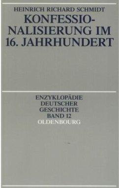 Konfessionalisierung im 16. Jahrhundert - Schmidt, Heinrich R.