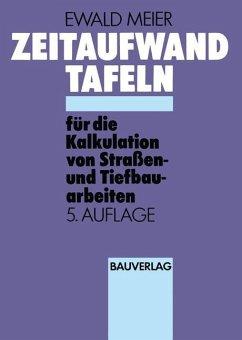 Zeitaufwandtafeln für die Kalkulation von Straßen- und Tiefbauarbeiten - Meier, Ewald