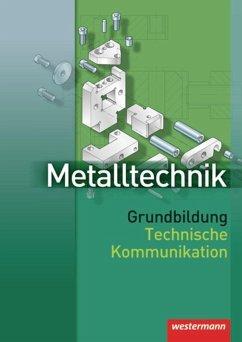Metalltechnik. Grundbildung. Technische Kommunikation - Kaese, Jürgen; Rund, Wolfgang