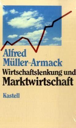 Wirtschaftslenkung und Marktwirtschaft - Müller-Armack, Alfred