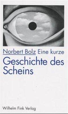 Eine kurze Geschichte des Scheins - Bolz, Norbert