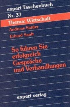 So führen Sie erfolgreich Gespräche und Verhandlungen - Sattler, Andreas; Sanft, Erhard