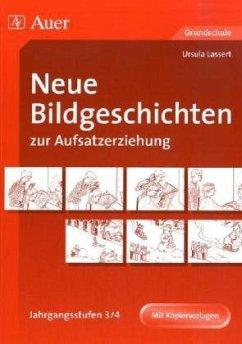 Neue Bildgeschichten zur Aufsatzerziehung. Jahrgangsstufen 3/4 - Lassert, Ursula