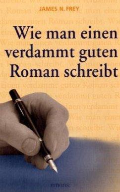 Wie man einen verdammt guten Roman schreibt - Frey, James N.