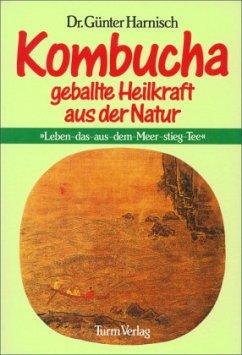 Kombucha: Geballte Heilkraft der Natur - Harnisch, Günter