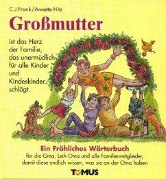 Großmutter. Ein fröhliches Wörterbuch - Frank, Claus J.; Hitz, Anette